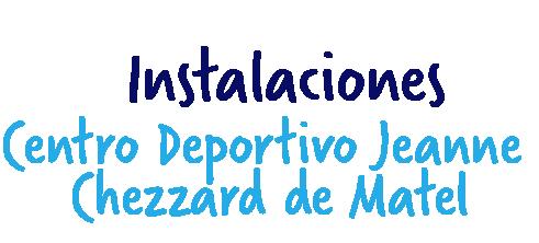 Instalaciones centro deportivo Jeanne Chezzard de Matel